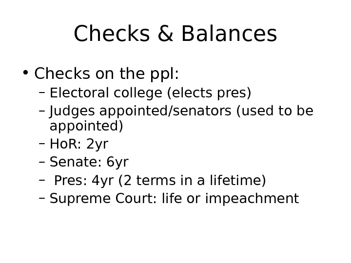 Checks & Balances • Checks on the ppl: – Electoral college (elects pres) –