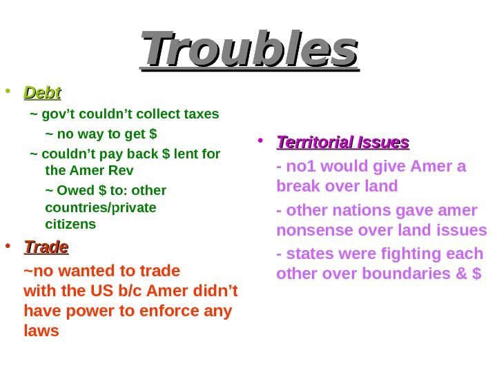 Troubles • Debt ~ gov't couldn't collect taxes ~ no way to get $