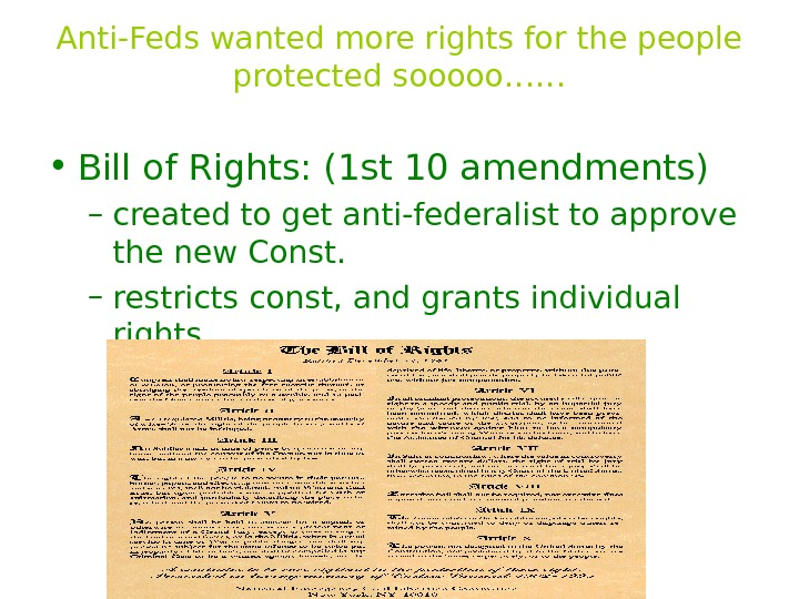 Anti-Feds wanted more rights for the people protected sooooo…… • Bill of Rights: (1
