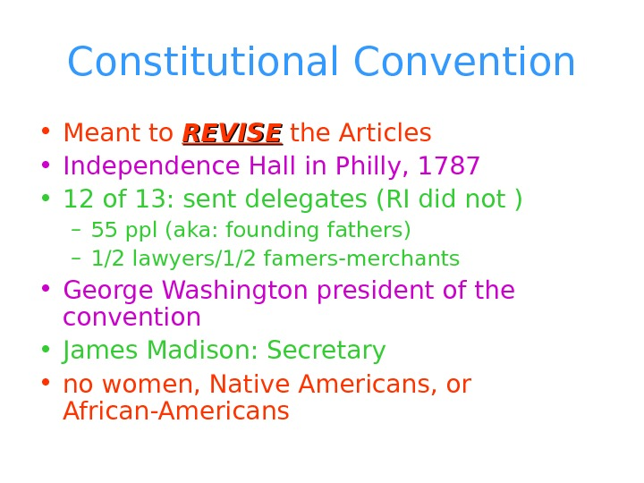 Constitutional Convention • Meant to REVISE the Articles • Independence Hall in Philly, 1787