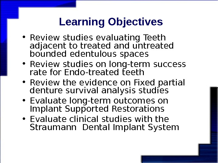 Learning Objectives • Review studies evaluating Teeth adjacent to treated and untreated bounded edentulous