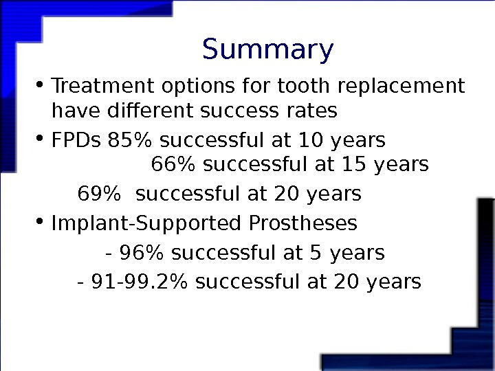 Summary • Treatment options for tooth replacement have different success rates • FPDs 85