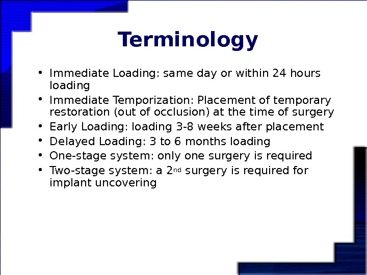 Terminology • Immediate Loading: same day or within 24 hours loading • Immediate Temporization: