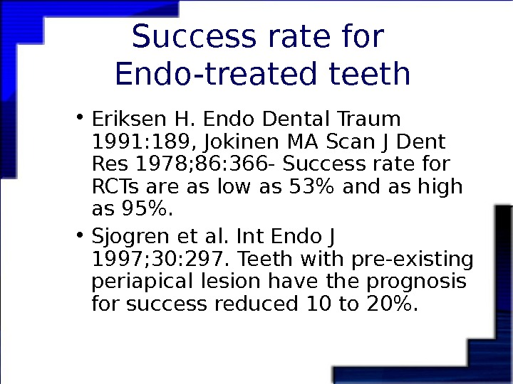 Success rate for Endo-treated teeth • Eriksen H. Endo Dental Traum 1991: 189, Jokinen