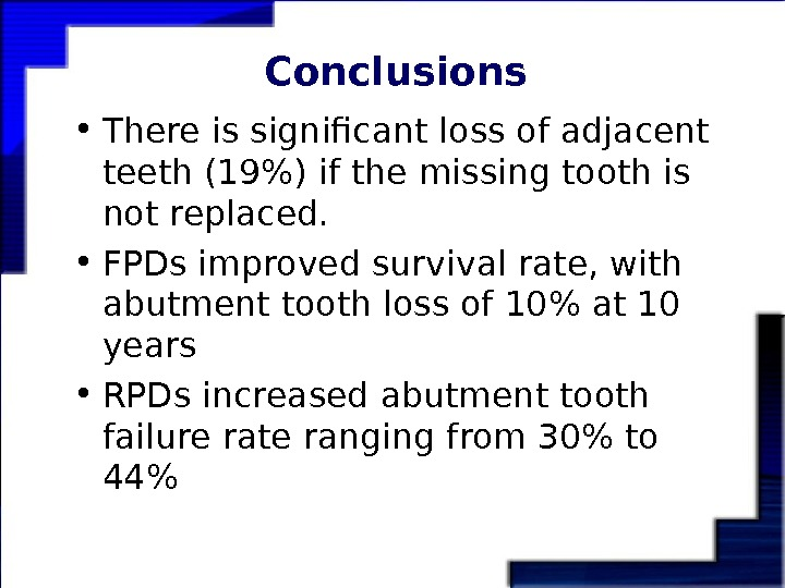 Conclusions • There is significant loss of adjacent teeth (19) if the missing tooth