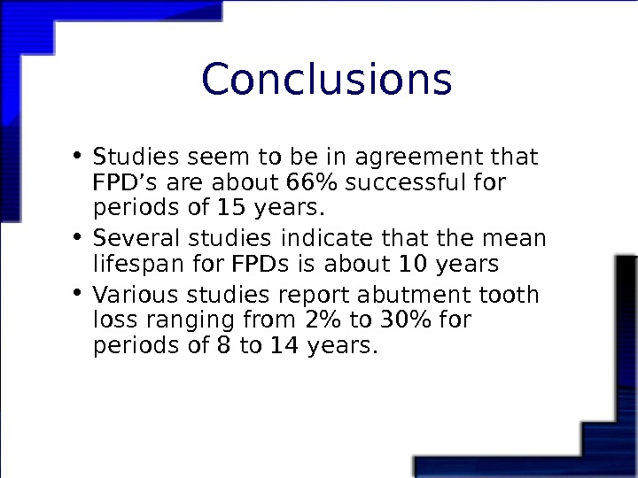 Conclusions • Studies seem to be in agreement that FPD's are about 66 successful