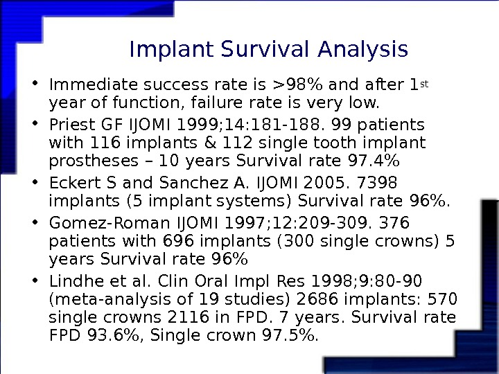 Implant Survival Analysis • Immediate success rate is 98 and after 1 st
