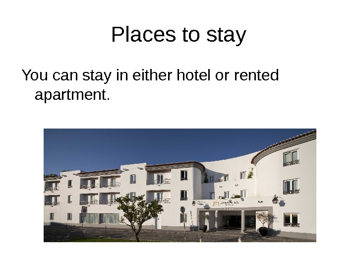 Places to stay You can stay in either hotel or rented apartment.