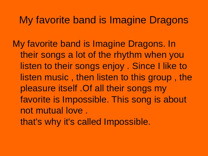 My favorite band is Imagine Dragons. In their songs a lot of the rhythm when you