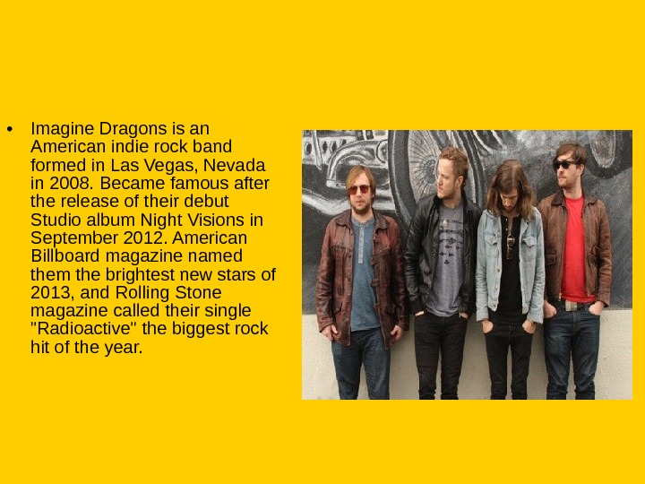 • Imagine Dragons is an American indie rock band formed in Las Vegas, Nevada in