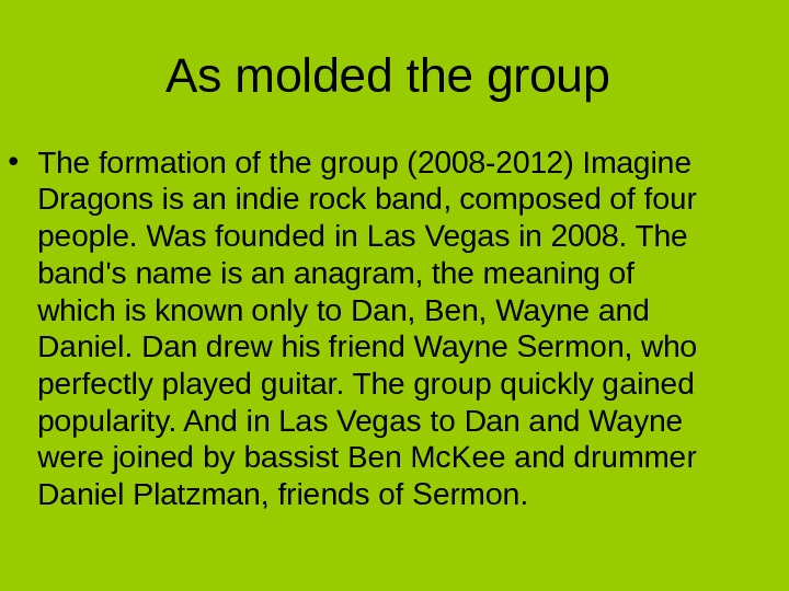 As molded the group  • The formation of the group (2008 -2012) Imagine Dragons is