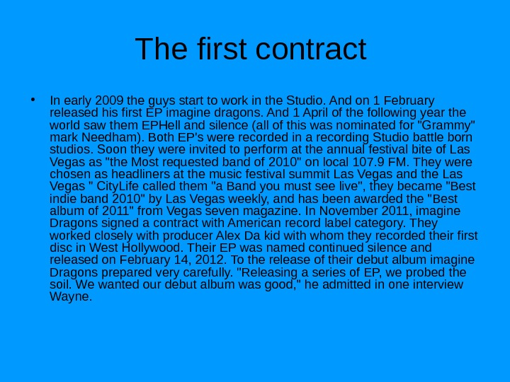The first contract  • In early 2009 the guys start to work in the Studio.