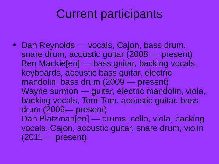 Current participants • Dan Reynolds — vocals, Cajon, bass drum,  snare drum, acoustic guitar (2008