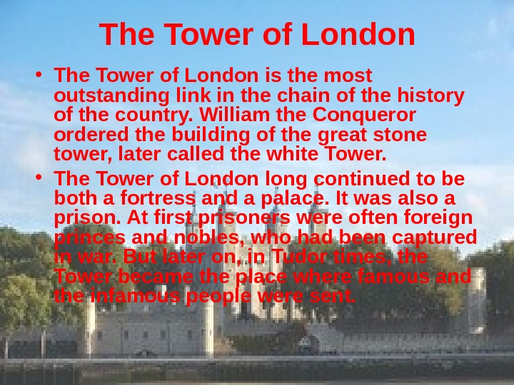 The Tower of London • The Tower of London is the most outstanding link
