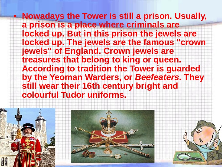 • Nowadays the Tower is still a prison. Usually,  a prison is a