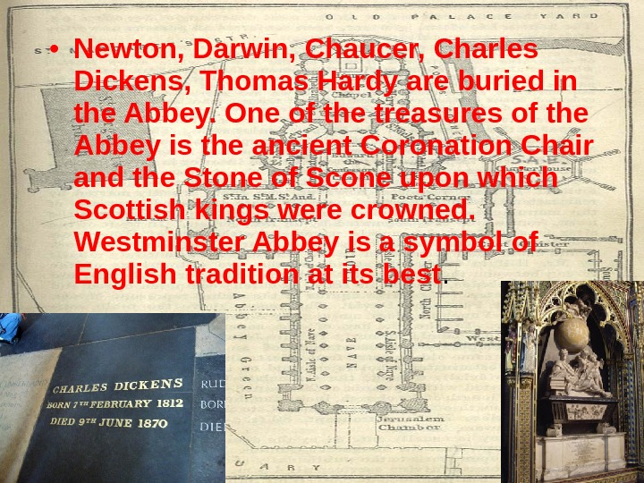 • Newton, Darwin, Chaucer, Charles Dickens, Thomas Hardy are buried in the Abbey. One