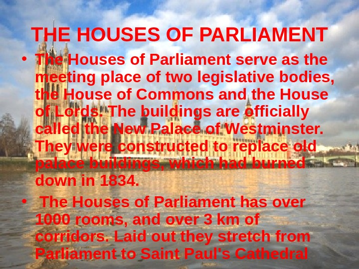 THE HOUSES OF PARLIAMENT • The Houses of Parliament serve as the meeting place