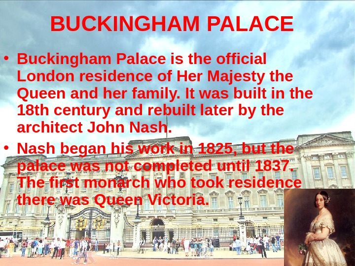 BUCKINGHAM PALACE  • Buckingham Palace is the official London residence of Her Majesty