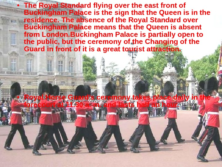• The Royal Standard flying over the east front of Buckingham Palace is the