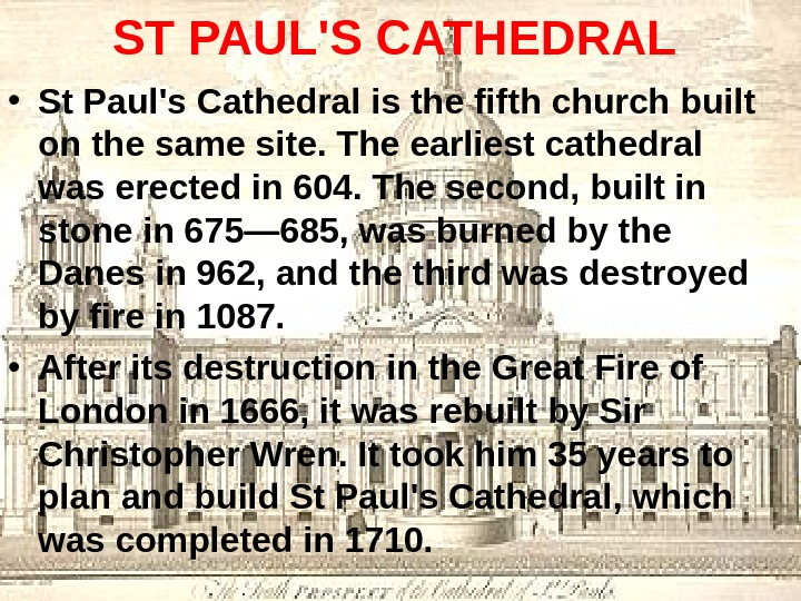 ST PAUL'S CATHEDRAL  • St Paul's Cathedral is the fifth church built on