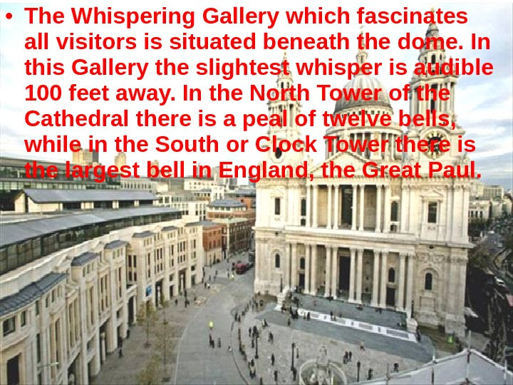 • The Whispering Gallery which fascinates all visitors is situated beneath the dome. In