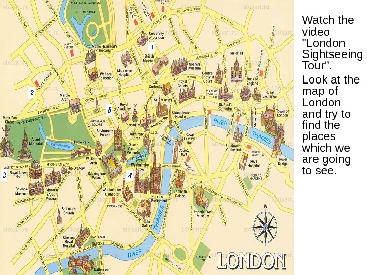 • Watch the video London Sightseeing Tour.  • Look at the map of London