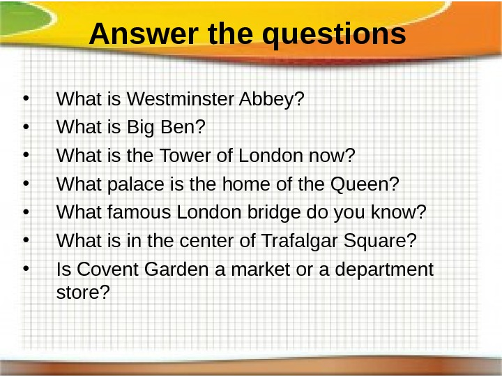 Answer  the questions • What is Westminster Abbey?  • What is Big