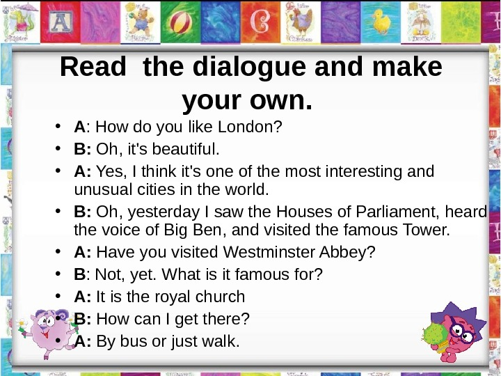 Read the dialogue and make your own. • A : How do you like