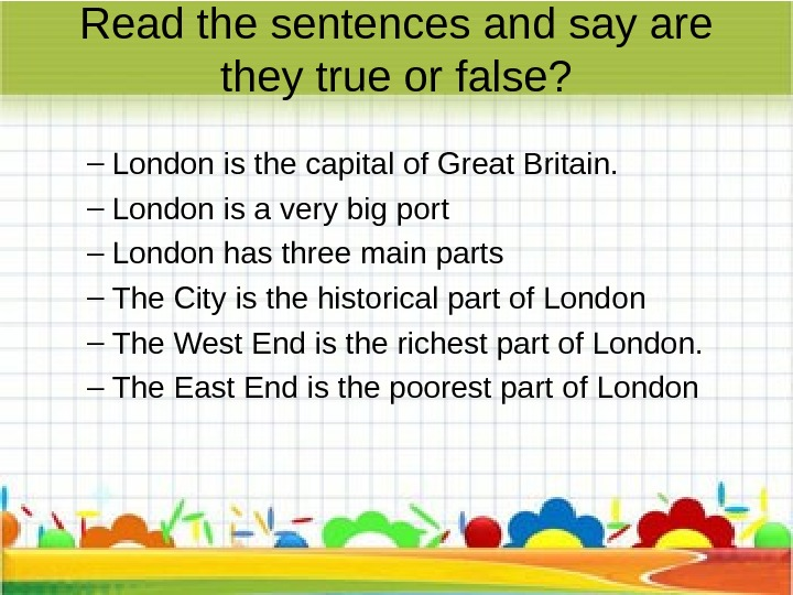 Read the sentences and say are they true or false? – London is the