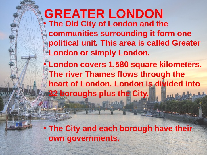 GREATER LONDON • T he Old City of London and the communities surrounding it