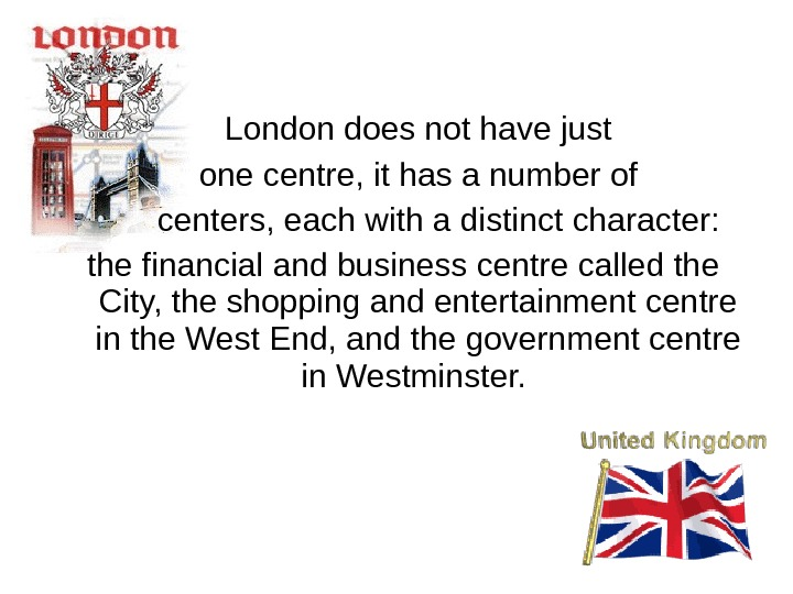 London does not have just  one centre, it has a number of centers,
