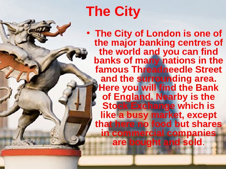 The City • The City of London is one of the major banking centres