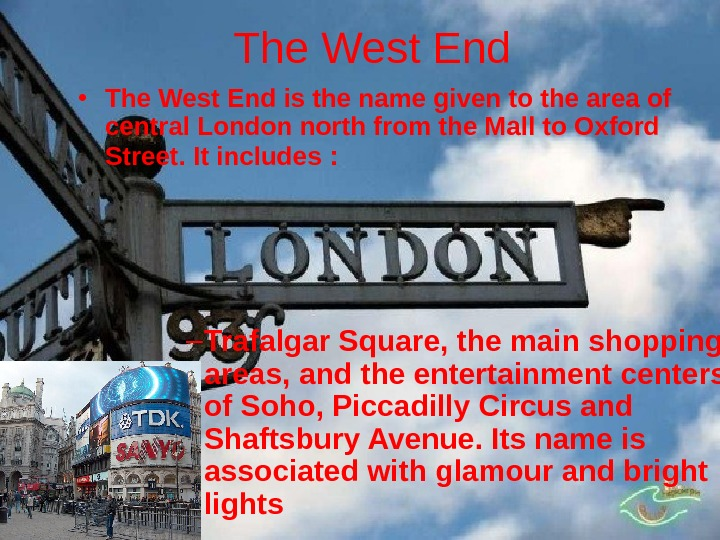 The West End • The West End is the name given to the area
