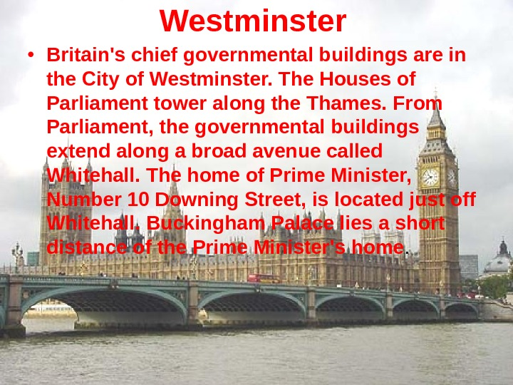 Westminster • Britain's chief governmental buildings are in the City of Westminster. The Houses