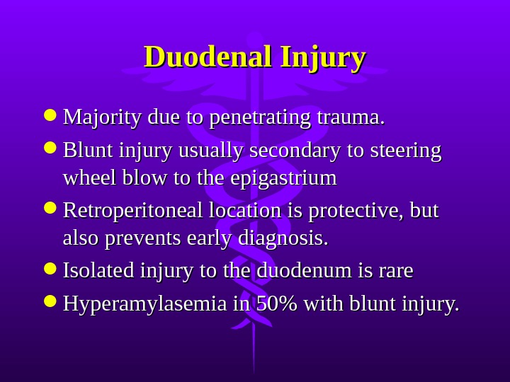 Duodenal Injury Majority due to penetrating trauma.  Blunt injury usually secondary to steering wheel