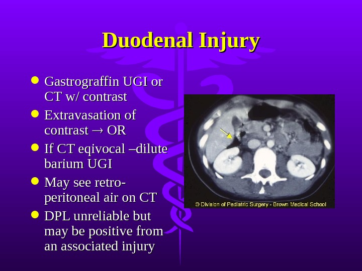 Duodenal Injury Gastrograffin UGI or CT w/ contrast Extravasation of contrast  OR OR If
