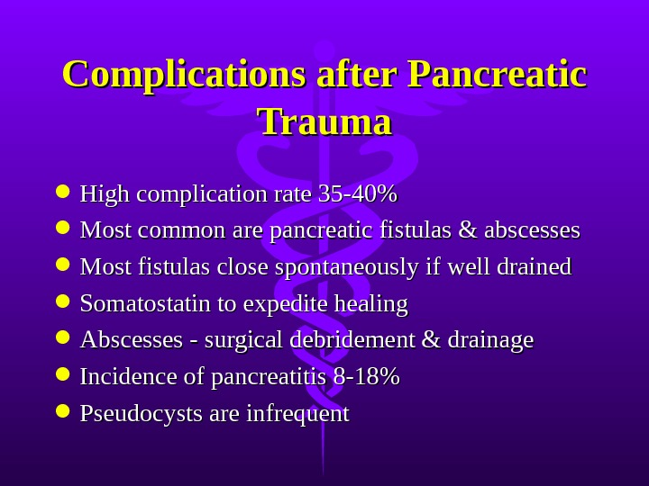 Complications after Pancreatic Trauma High complication rate 35-40% Most common are pancreatic fistulas & abscesses