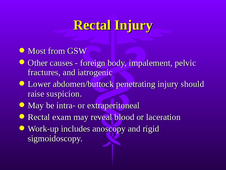 Rectal Injury Most from GSW Other causes - foreign body, impalement, pelvic fractures, and iatrogenic
