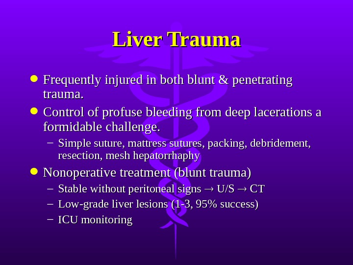 Liver Trauma Frequently injured in both blunt & penetrating trauma.  Control of profuse bleeding