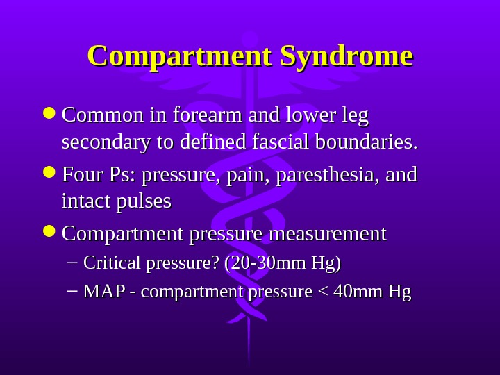 Compartment Syndrome Common in forearm and lower leg secondary to defined fascial boundaries.  Four