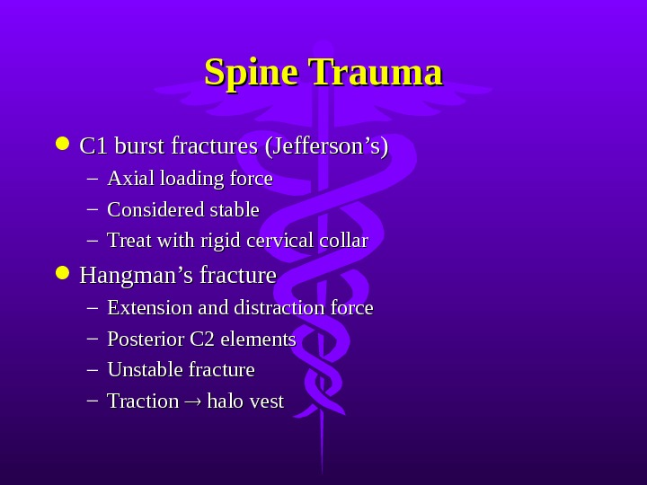 Spine Trauma C 1 burst fractures (Jefferson's) – Axial loading force – Considered stable –