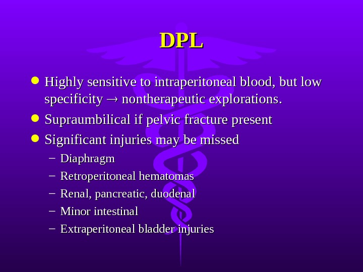 DPLDPL Highly sensitive to intraperitoneal blood, but low specificity  nontherapeutic explorations.  Supraumbilical if