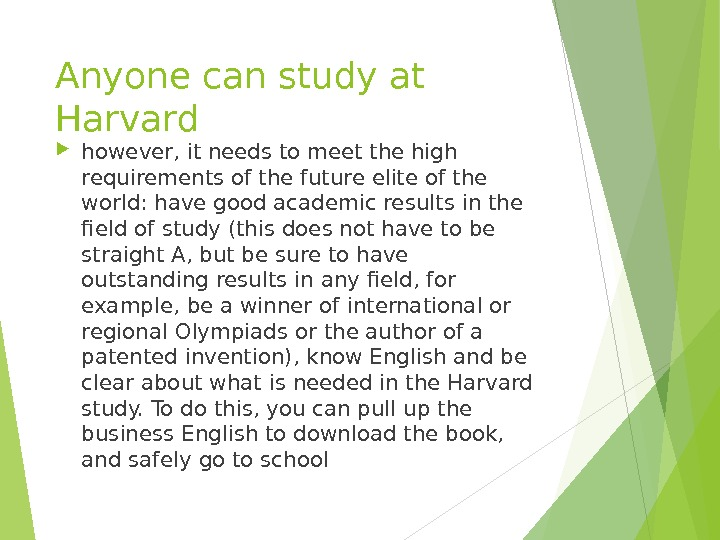 Anyone can study at Harvard however, it needs to meet the high requirements of the future