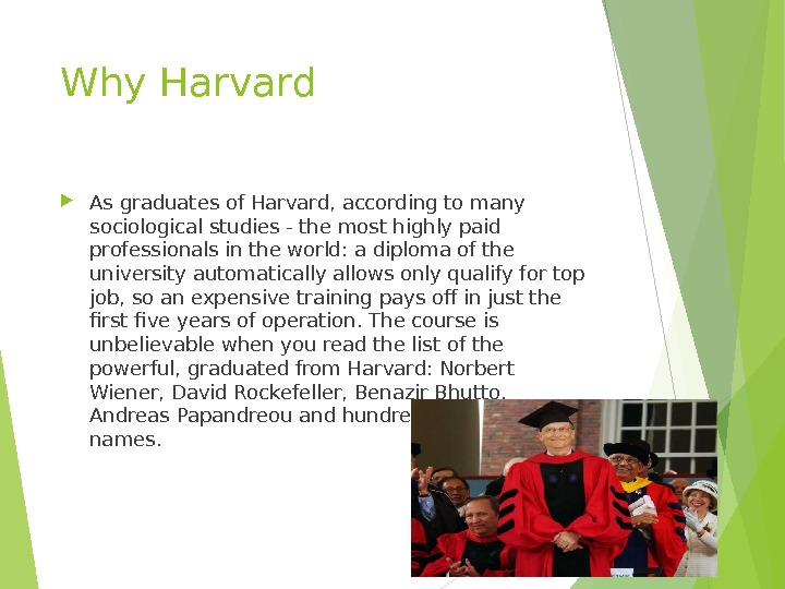 Why Harvard As graduates of Harvard, according to many sociological studies - the most highly paid