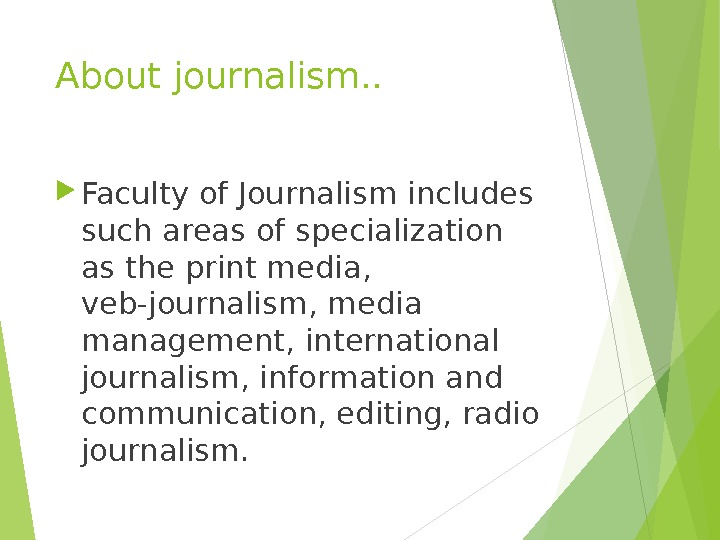 About journalism. .  Faculty of Journalism includes such areas of specialization as the print media,
