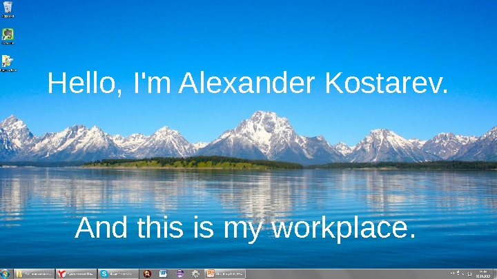 Hello, I'm Alexander Kostarev. And this is my workplace.