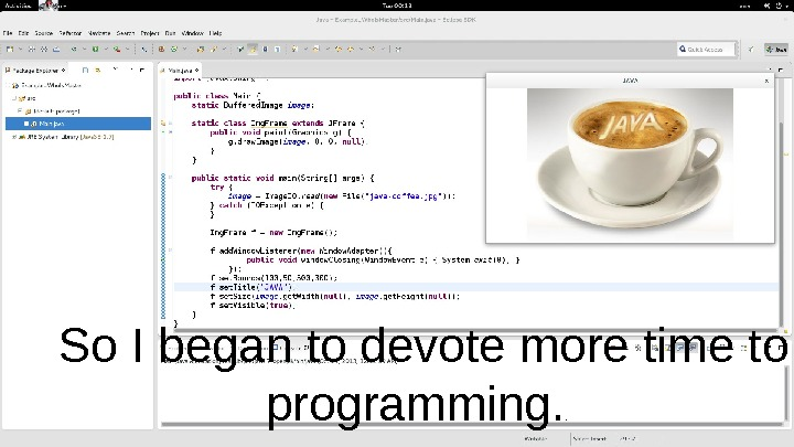 So I began to devote more time to programming. .