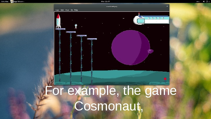 For example, the game Cosmonaut,  which has only 3 levels =)