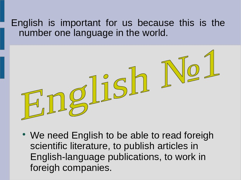 English is important for us because this is the number one language in the world.