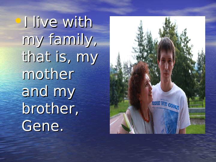 • I live with my family,  that is, my mother and my brother